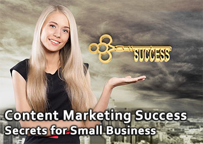 Content Marketing Success Secrets for Small Business
