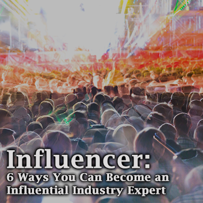 Influencer-6-Ways-You-Can-Become-an-Influential-Industry-Expert