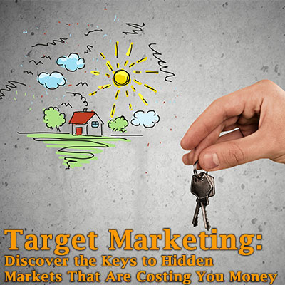Target Marketing:  Discover the Keys to Hidden Markets That Are Costing You Money