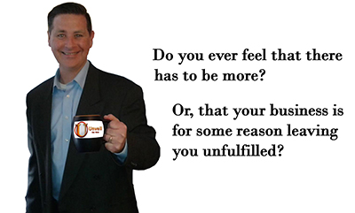 Unfulfilled Business Owners? Do You Feel There Has to Be More?