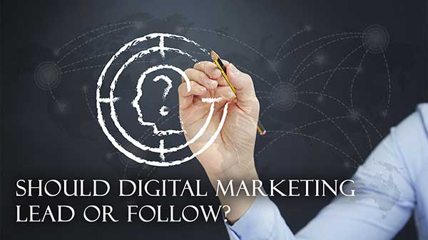 Should-Digital-Marketing-Lead-or-Follow