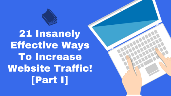 21 Insanely Effective Ways To Increase Website Traffic Cover