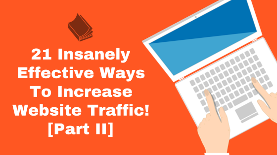 21 Insanely Effective Ways To Increase Website Traffic! Part II